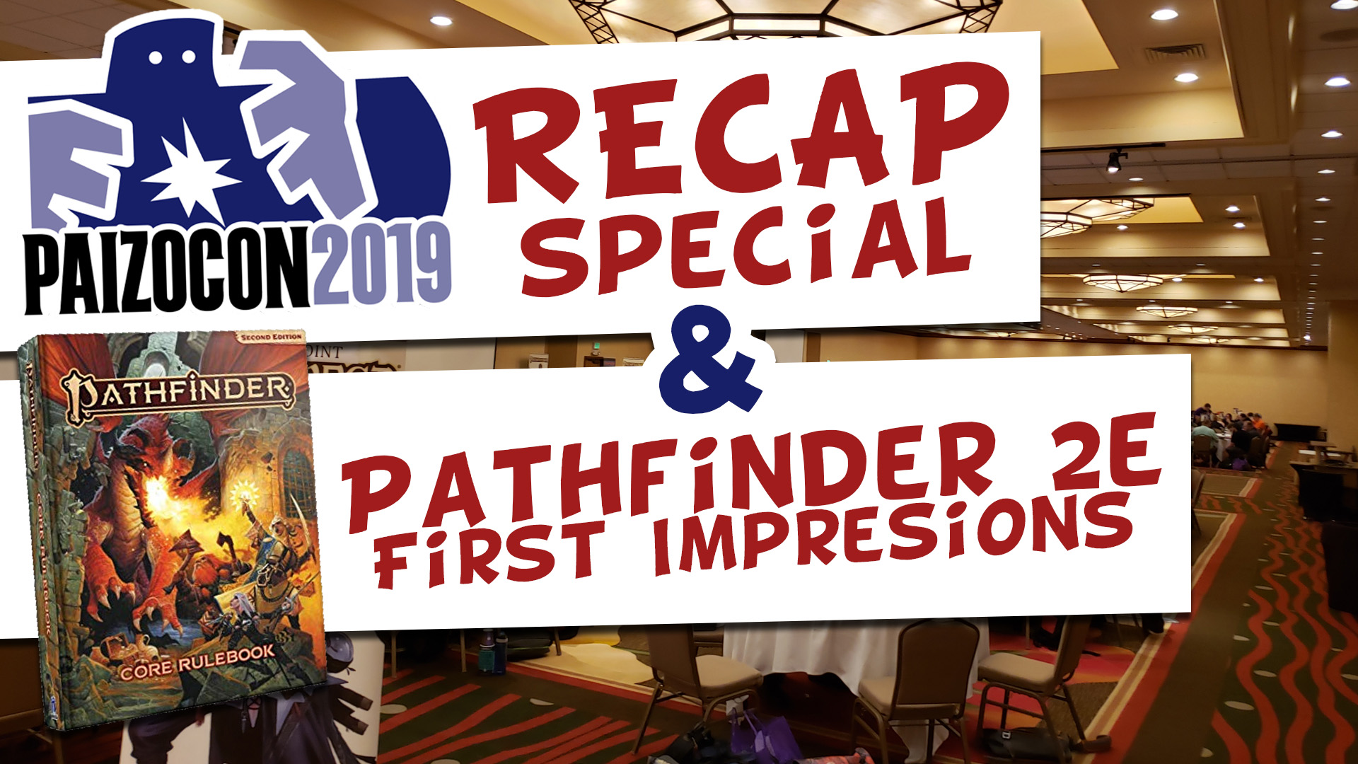 PaizoCon 2019 Recap Special and Pathfinder Second Edition First Impression