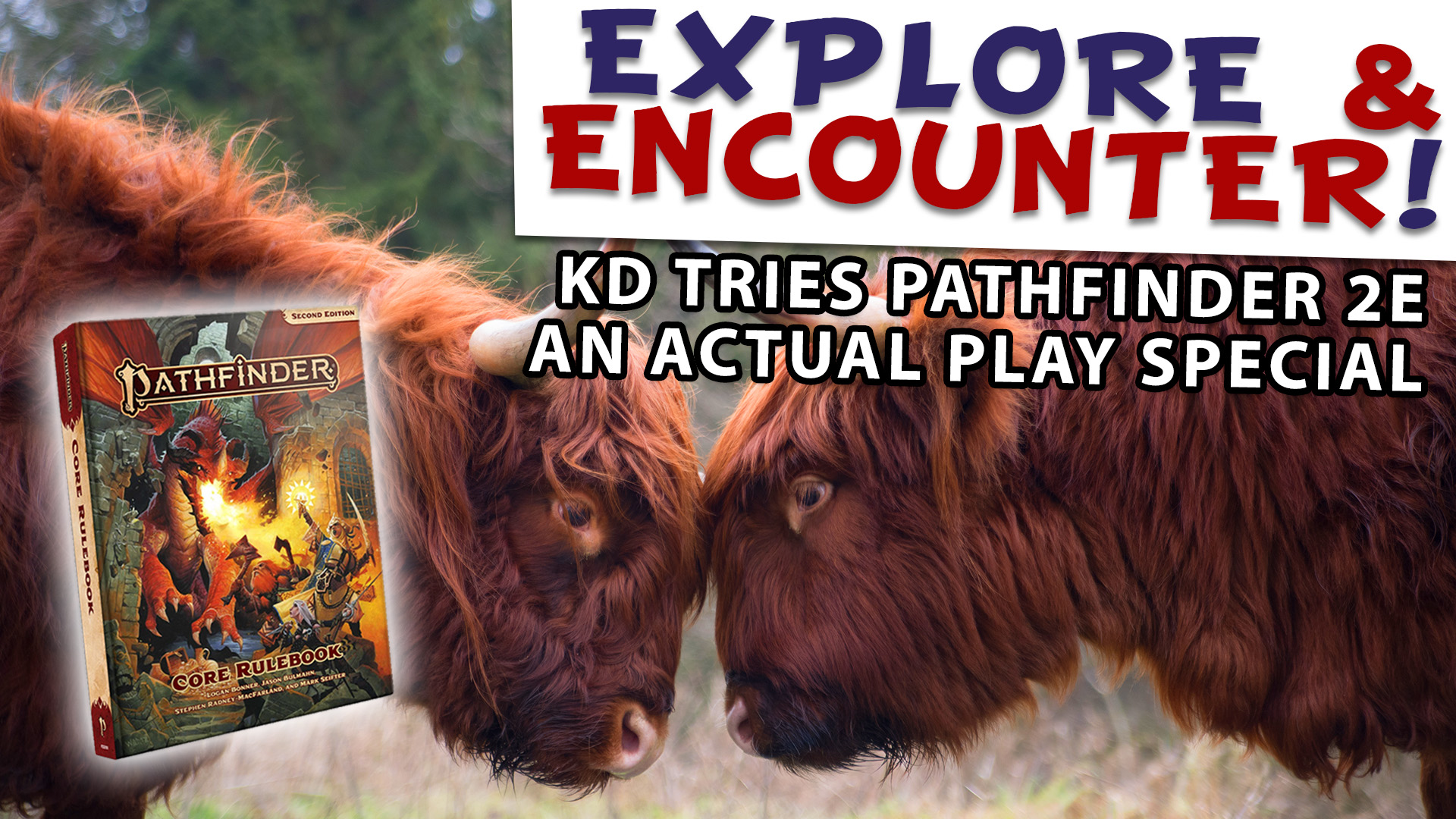 Explore & Encounter, KD Tries Pathfinder 2e - An Actual Play Special - Two Yaks head butting behind an image of the Pathfinder Roleplaying Game 2nd Edition core rulebook